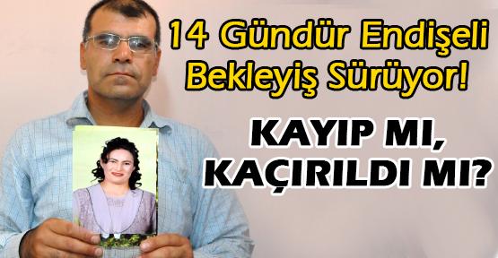 14 Gündür Kayıp Olan Eşini Arıyor!