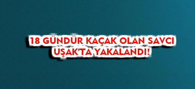 18 gündür kaçak olan savcı Uşak'ta yakalandı!