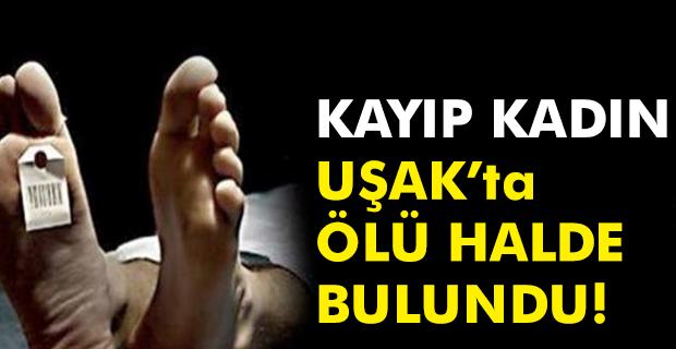 Uşak'ta şüpheli ölüm! Kayıp kadın ölü bulundu!