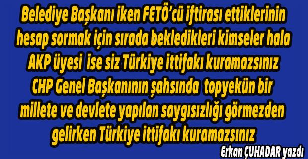 İl Başkanlarının kendilerini Derin Devlet yada Atatürk'ten Büyük Lider diye anlattıkları Genel Başkanlar, Türkiye ittifakı kuramazlar.