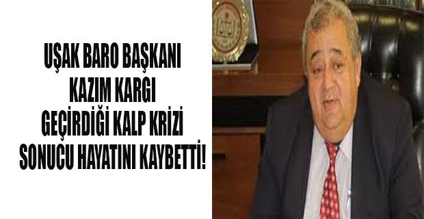 Uşak Baro Başkanı Avukat Kazım Kargı hayatını kaybetti!