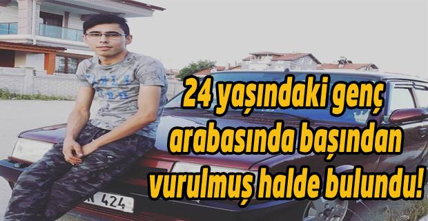 Uşak'ta 24 yaşındaki genç aracında başından vurulmuş olarak bulundu