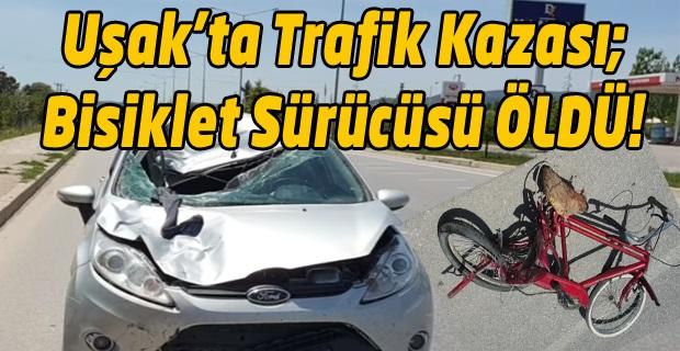 Banaz'da Trafik Kazası; Otomobilin çarptığı bisikletli hayatını kaybetti!
