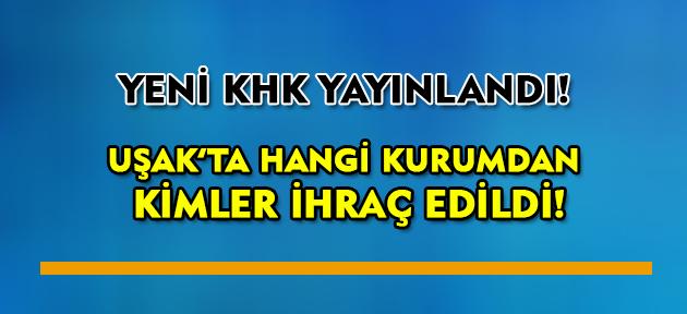 686 sayılı KHK ile Uşak'tan 18 memur ihraç edildi!
