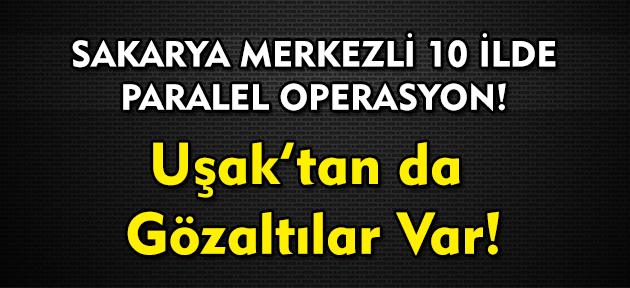 Uşak'ın da aralarında bulunduğu 10 ilde 33 kişiye gözaltı kararı!