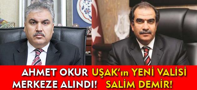 Ahmet Okur merkeze alındı, Sincan Kaymakamı Salim Demir Uşak Valisi olarak atandı