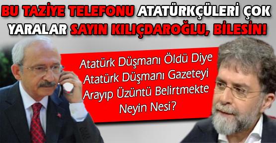 AKİT'i, CHP'nin Genel Başkanı Sıfatıyla Arayan Ellerin Kırılsın Kemal Bey!