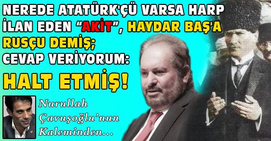 AKİT'in Hedefinde Neden Ya Atatürk Ya Profesör Haydar Baş Ya da Ehlibeyt Var?