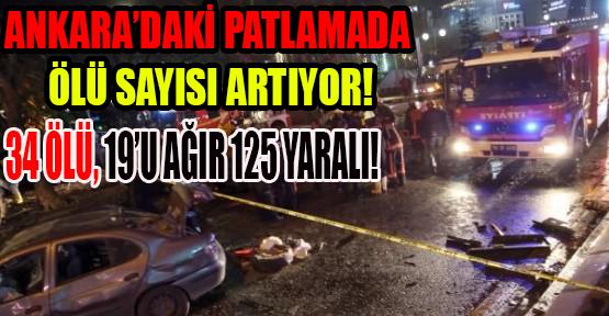 Ankara'daki Patlamada 34 Kişi Hayatını Kaybetti! 19'u Ağır 125 Kişi de Yaralandı!