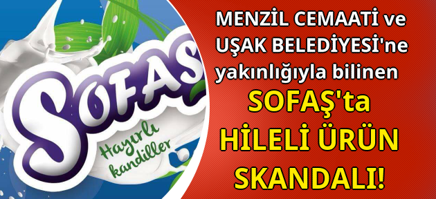 Bakanlığın hileli ürün listesinde SOFAŞ da yer aldı!