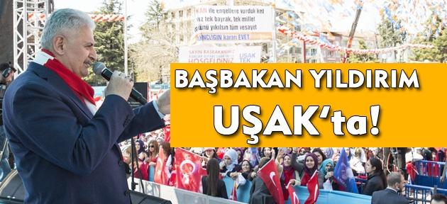 Başbakan Binali Yıldırım, Uşak'ta!