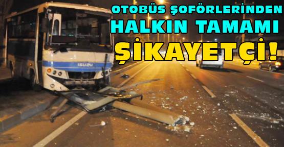 Belediye Denetimli Halk Otobüsü Şoförleri, Halkı Canından Bezdiriyor!