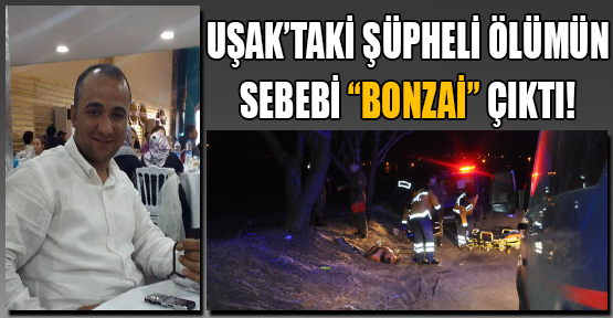 Bonzai Çirkin Yüzünü Uşak'ta Ölümle Gösterdi!