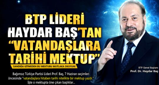 BTP Genel Başkanı Prof. Dr. Haydar Baş'tan Mektubunuz Var!