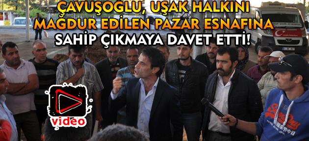 Çavuşoğlu, Uşak halkını pazar esnafına sahip çıkmaya davet etti!