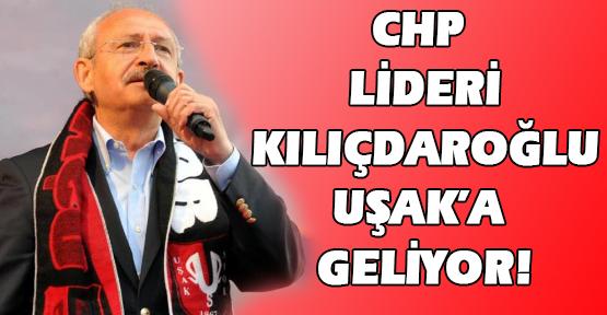 CHP Genel Başkanı Kemal Kılçdaroğlu Uşak'a Geliyor!