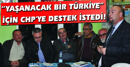 CHP Milletvekili Adayı Özkan Yalım: Yoksulu Olmayan Bir Türkiye Kuracağız!
