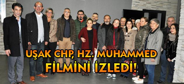 CHP Uşak İl Yönetimi, Hz. Muhammed filmini izledi!