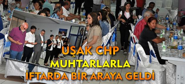 CHP Uşak Teşkilatı mahalle ve köy muhtarları ile iftarda buluştu!