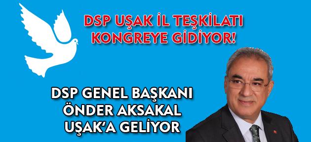DSP Uşak'ta kongreye gidiliyor! Genel Başkan Uşak'a geliyor!