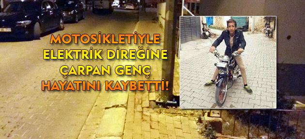 Elektrik direğine çarpan motosiklet sürücüsü hayatını kaybetti!