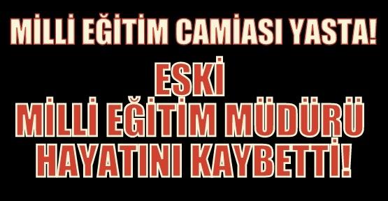 Eski Milli Eğitim Müdürü Kemalettin Özkan, Kalp Krizine Yenik Düştü!