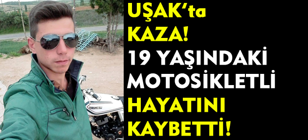 Eşme'de motosiklet kazası! 19 yaşındaki genç hayatını kaybetti!