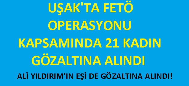 FETÖ'nün Uşak'taki kadın örgütlenmesine operasyon!