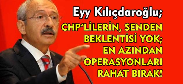 Hayırdır Sayın Kılıçdaroğlu; bu ne telaş! Paralelciler ve HDP'lileri yargı toplamıyor mu?