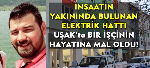 Uşak'ta iş kazası! İnşaatta çalışan genç hayatını kaybetti!