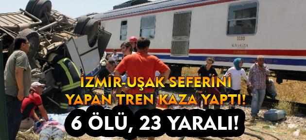İzmir-Uşak seferi yapan tren yolcu servisiyle çarpıştı! 6 ölü, 23 yaralı!