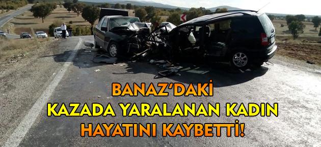 Kazada yaralanan kadın, hastanede hayatını kaybetti!