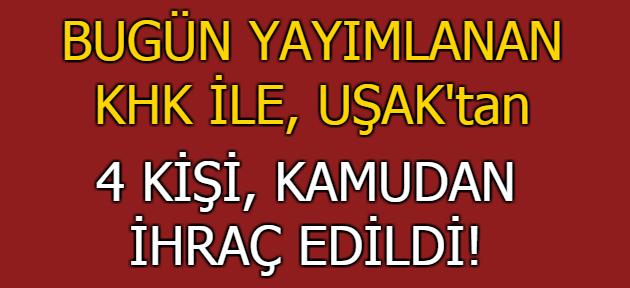 KHK ile Uşak'ta 4 kişi ihraç edildi!