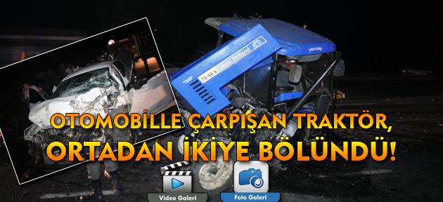 Otomobille çarpışan traktör ikiye bölündü! Kazada 3 kişi yaralandı!