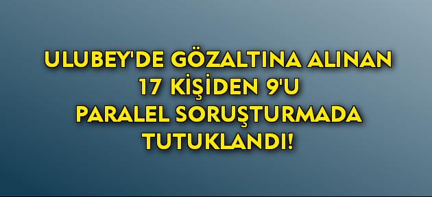 Paralel soruşturmada Ulubey'den 9 kişi tutuklandı!