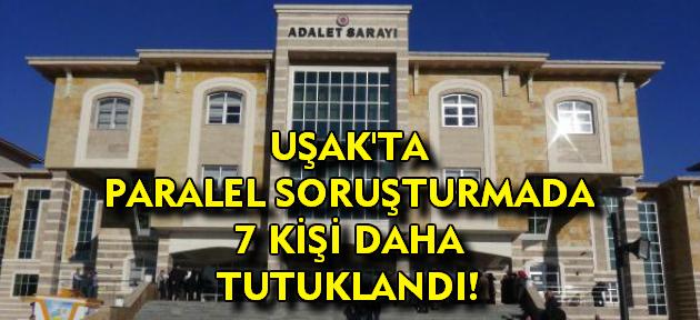 Paralel yapıya yönelik soruşturmada Uşak'ta 7 kişi daha tutuklandı!