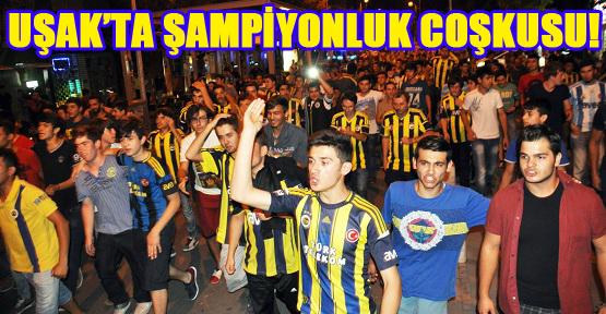 Şampiyonluk Coşkusu Uşak'taki Fenerbahçelileri Sokağa Döktü!