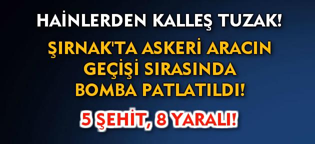 Şırnak'ta hainlerden bombalı tuzak! 5 asker şehit, 8 asker yaralı!