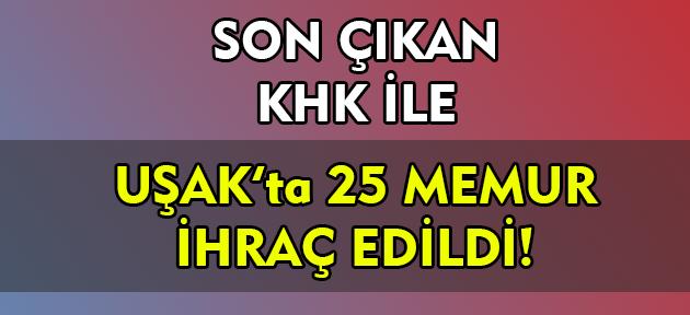 Son kararname ile Uşak'tan 25 kişi kamudan ihraç edildi! İşte ihraç listesi!