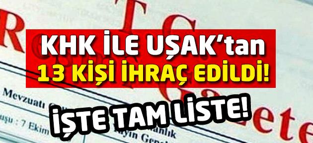 Son KHK ile Uşak'tan 13 memur ihraç edildi! İşte tam liste!