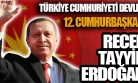 12. Cumhurbaşkanı Recep Tayyip Erdoğan Oldu!
