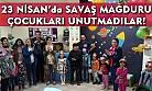 23 Nisan'da savaş mağduru çocukları unutmadılar!