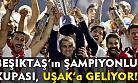 Beşiktaş'ın şampiyonluk kupası Uşak'a geliyor!