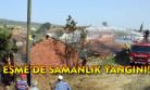 Eşme'de yine yangın! Çiftçinin mahsulü yandı!