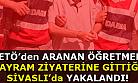 FETÖ'den aranan öğretmen, Sivaslı'da bayram ziyaretinde yakalandı!
