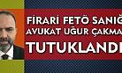 FETÖ'den aranan sanık Avukat Uğur Çakmak, tutuklandı!