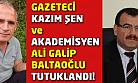 Gazeteci Kazım Şen ve Ali Galip Baltaoğlu FETÖ'den tutuklandı!