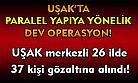Uşak'ta paralel yapıya yönelik dev operasyon! 45 kişi hakkında gözaltı kararı!