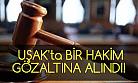 Görevden alınan bir hakim, Uşak'ta gözaltına alındı!