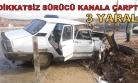 Kanala Çarpan Araçta 3 Kişi Yaralandı!